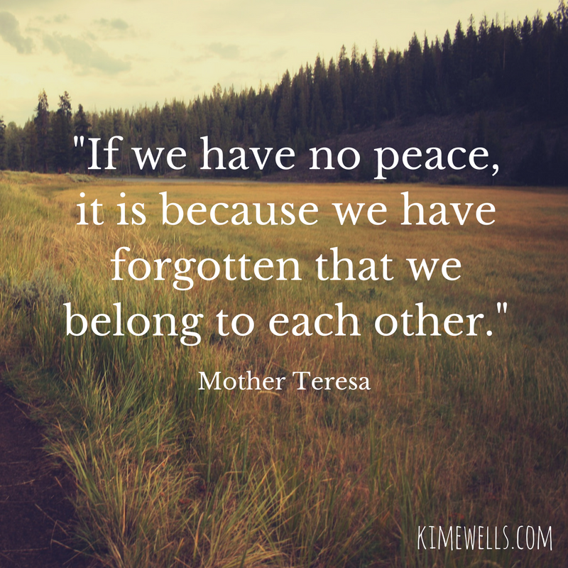%22If we have no peace, it is because we have forgotten that we belong to each other.%22